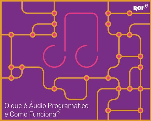 Saiba o que é áudio programático e como funciona