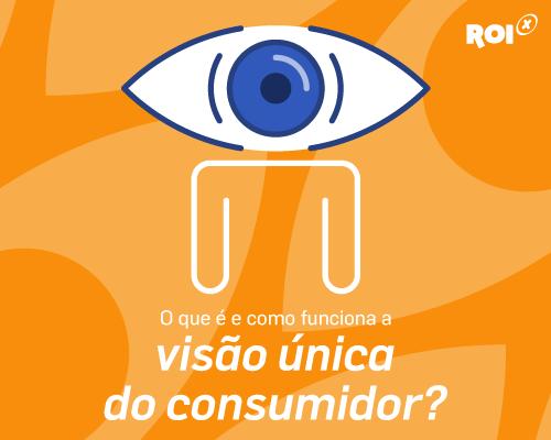 Saiba o que é a visão única do consumidor e como funciona