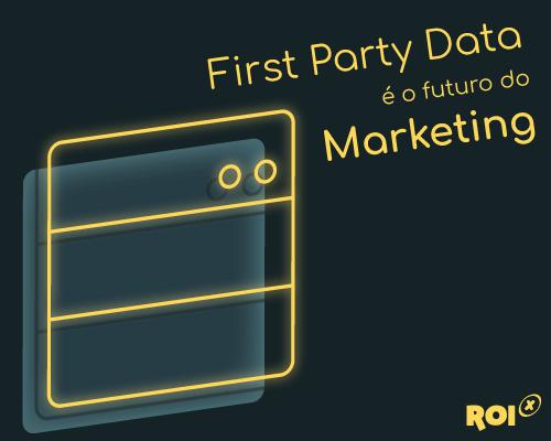 First party data e marketing digital